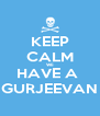 KEEP CALM WE HAVE A  GURJEEVAN - Personalised Poster A4 size