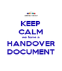 KEEP CALM we have a HANDOVER DOCUMENT - Personalised Poster A4 size