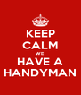 KEEP CALM WE HAVE A HANDYMAN - Personalised Poster A4 size