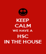 KEEP CALM WE HAVE A  HSC IN THE HOUSE - Personalised Poster A4 size
