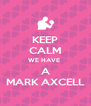 KEEP CALM WE HAVE  A MARK AXCELL - Personalised Poster A4 size