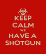 KEEP CALM WE HAVE A SHOTGUN - Personalised Poster A4 size