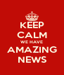 KEEP CALM WE HAVE AMAZING NEWS - Personalised Poster A4 size