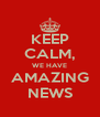 KEEP CALM, WE HAVE AMAZING NEWS - Personalised Poster A4 size