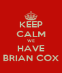 KEEP CALM WE HAVE BRIAN COX - Personalised Poster A4 size