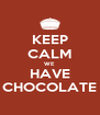 KEEP CALM WE HAVE CHOCOLATE - Personalised Poster A4 size