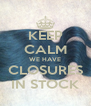 KEEP CALM WE HAVE CLOSURES IN STOCK - Personalised Poster A4 size