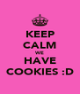 KEEP CALM WE HAVE COOKIES :D - Personalised Poster A4 size
