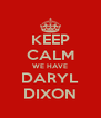 KEEP CALM WE HAVE DARYL DIXON - Personalised Poster A4 size