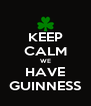 KEEP CALM WE HAVE GUINNESS - Personalised Poster A4 size