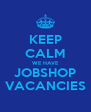 KEEP CALM WE HAVE JOBSHOP VACANCIES - Personalised Poster A4 size