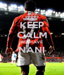KEEP CALM WE HAVE NANI  - Personalised Poster A4 size