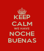 KEEP CALM WE HAVE NOCHE BUENAS - Personalised Poster A4 size