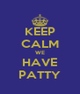 KEEP CALM WE HAVE PATTY - Personalised Poster A4 size