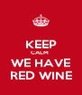 KEEP CALM  WE HAVE RED WINE - Personalised Poster A4 size