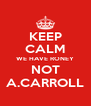 KEEP CALM WE HAVE RONEY NOT A.CARROLL - Personalised Poster A4 size