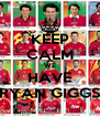 KEEP CALM WE HAVE RYAN GIGGS - Personalised Poster A4 size