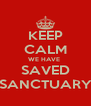 KEEP CALM WE HAVE  SAVED SANCTUARY - Personalised Poster A4 size