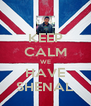 KEEP CALM WE HAVE SHENAL - Personalised Poster A4 size