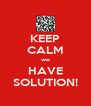 KEEP CALM we HAVE SOLUTION! - Personalised Poster A4 size