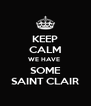 KEEP CALM WE HAVE  SOME SAINT CLAIR - Personalised Poster A4 size