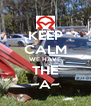KEEP CALM WE HAVE THE ~A~ - Personalised Poster A4 size