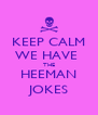KEEP CALM WE HAVE  THE HEEMAN JOKES - Personalised Poster A4 size