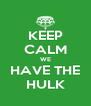 KEEP CALM WE HAVE THE HULK - Personalised Poster A4 size