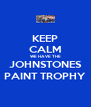 KEEP CALM WE HAVE THE JOHNSTONES PAINT TROPHY - Personalised Poster A4 size