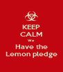 KEEP CALM We Have the Lemon pledge - Personalised Poster A4 size