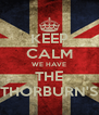 KEEP CALM WE HAVE THE THORBURN'S - Personalised Poster A4 size