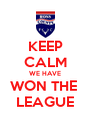 KEEP CALM WE HAVE WON THE  LEAGUE - Personalised Poster A4 size
