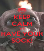 KEEP CALM WE HAVE YOUR SOCK! - Personalised Poster A4 size
