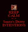 KEEP CALM We In Santa's Dutty INTENTIONS - Personalised Poster A4 size