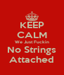 KEEP CALM We Just Fuckin No Strings Attached - Personalised Poster A4 size