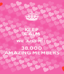 KEEP CALM WE JUST HIT  38,000 AMAZING MEMBERS - Personalised Poster A4 size