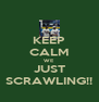 KEEP CALM WE JUST SCRAWLING!! - Personalised Poster A4 size