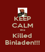 KEEP CALM We Killed Binladen!!! - Personalised Poster A4 size