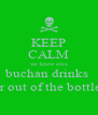 KEEP CALM we know alex buchan drinks  vineger out of the bottle yuck  - Personalised Poster A4 size