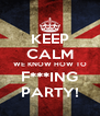KEEP CALM WE KNOW HOW TO F***ING PARTY! - Personalised Poster A4 size