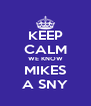 KEEP CALM WE KNOW MIKES A SNY - Personalised Poster A4 size