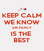 KEEP CALM WE KNOW SIR PERCY IS THE  BEST - Personalised Poster A4 size