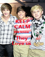 KEEP CALM We know  They  Love us  - Personalised Poster A4 size