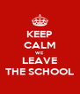 KEEP CALM WE LEAVE THE SCHOOL - Personalised Poster A4 size