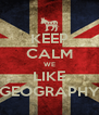 KEEP CALM WE LIKE GEOGRAPHY - Personalised Poster A4 size