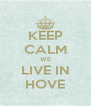 KEEP CALM WE LIVE IN HOVE - Personalised Poster A4 size