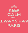 KEEP CALM WE'LL ALWAYS HAVE PARIS - Personalised Poster A4 size