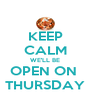 KEEP CALM WE'LL BE OPEN ON  THURSDAY - Personalised Poster A4 size