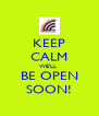 KEEP CALM WE'LL  BE OPEN SOON! - Personalised Poster A4 size