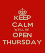 KEEP CALM WE'LL BE  OPEN THURSDAY - Personalised Poster A4 size